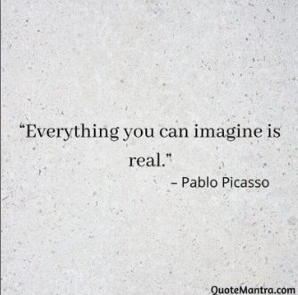 """""""Everything you can imagine is real."""" - Pablo Picasso Visualization quotes"""